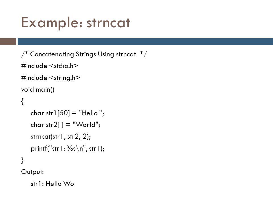 Example: strncat /* Concatenating Strings Using strncat */