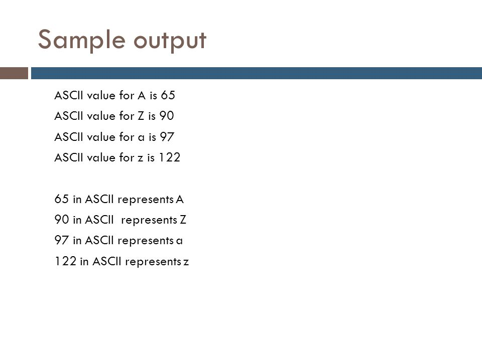 Sample output ASCII value for A is 65 ASCII value for Z is 90