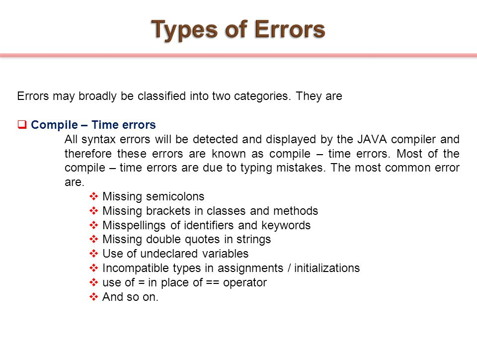 Types of Errors Errors may broadly be classified into two categories. They are. Compile – Time errors.