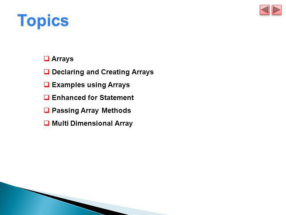 Topics Arrays Declaring and Creating Arrays Examples using Arrays