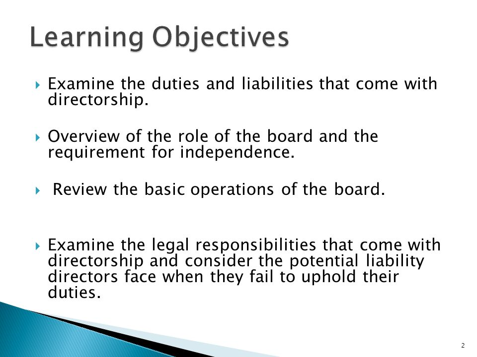 Learning Objectives Examine the duties and liabilities that come with directorship.