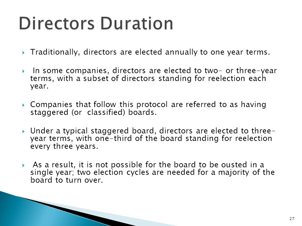 Directors Duration Traditionally, directors are elected annually to one year terms.