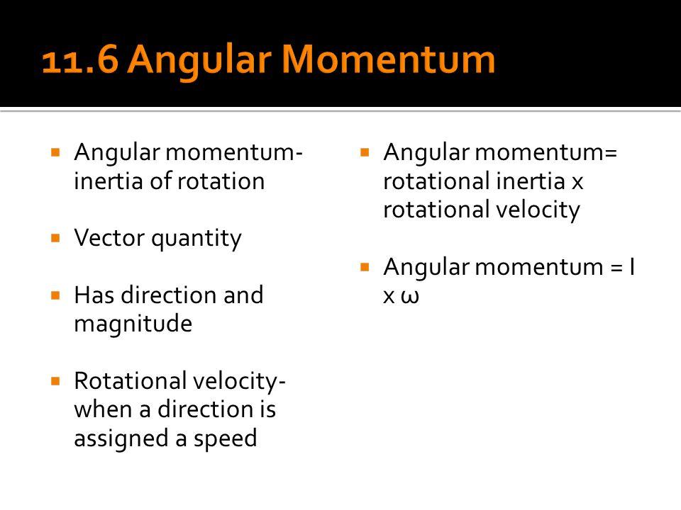 11.6 Angular Momentum Angular momentum- inertia of rotation