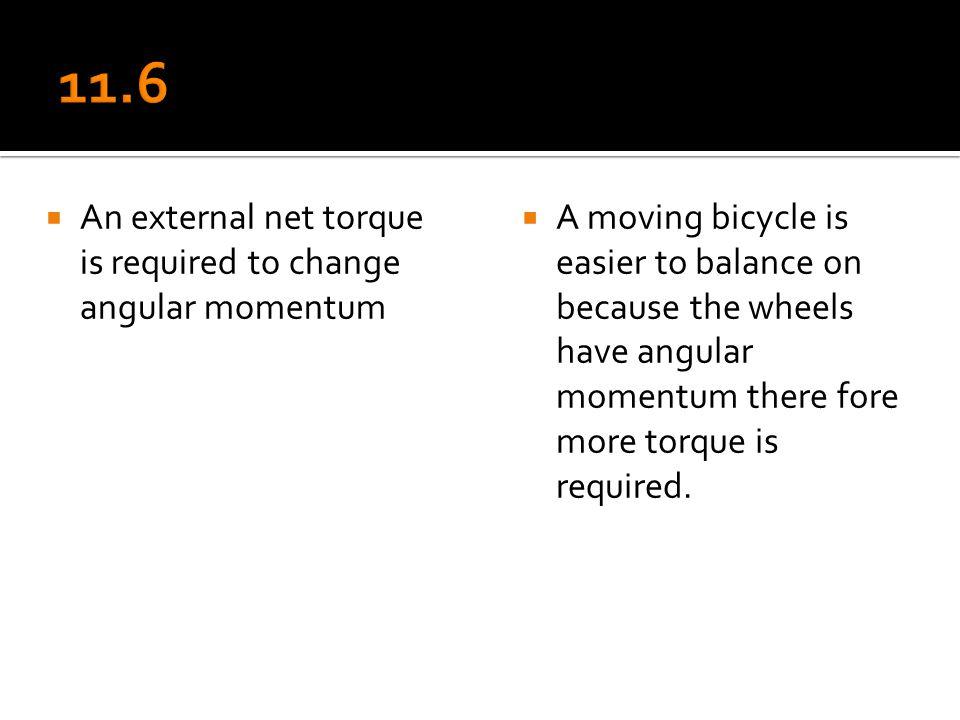 11.6 An external net torque is required to change angular momentum