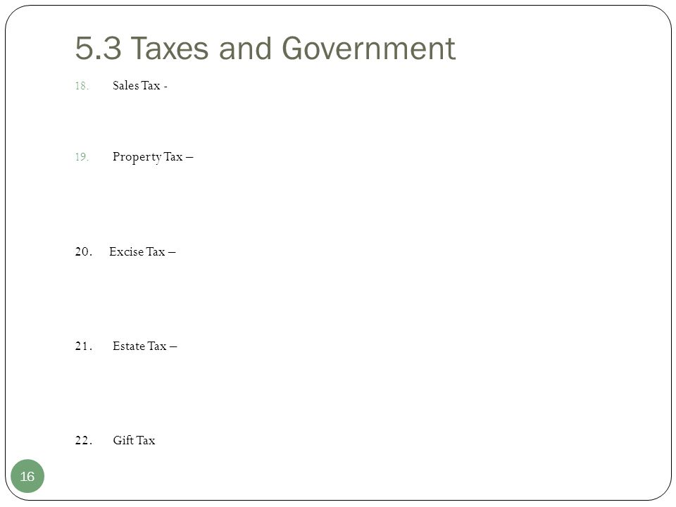 5.3 Taxes and Government Sales Tax - Property Tax – 20. Excise Tax –