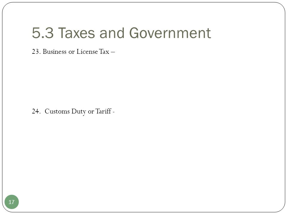 5.3 Taxes and Government 23. Business or License Tax – 24. Customs Duty or Tariff -