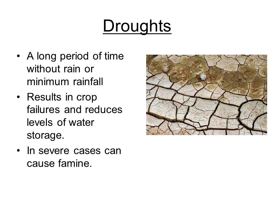 Droughts A long period of time without rain or minimum rainfall