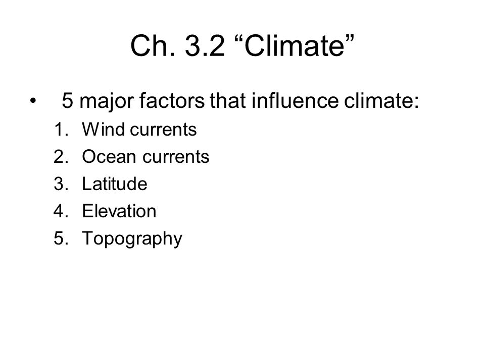 Ch. 3.2 Climate 5 major factors that influence climate: