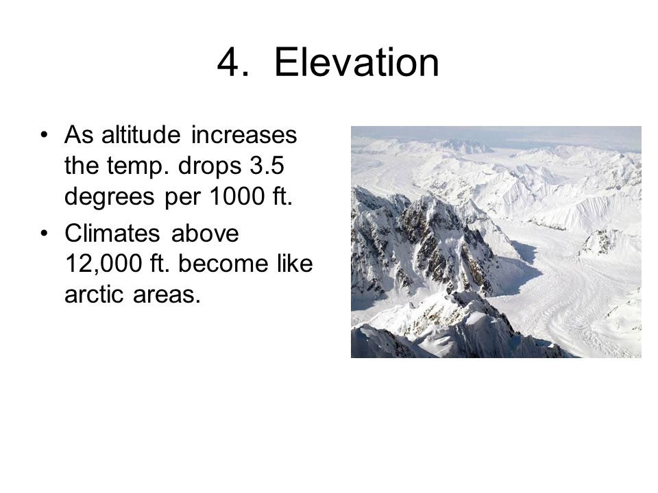 4. Elevation As altitude increases the temp. drops 3.5 degrees per 1000 ft.