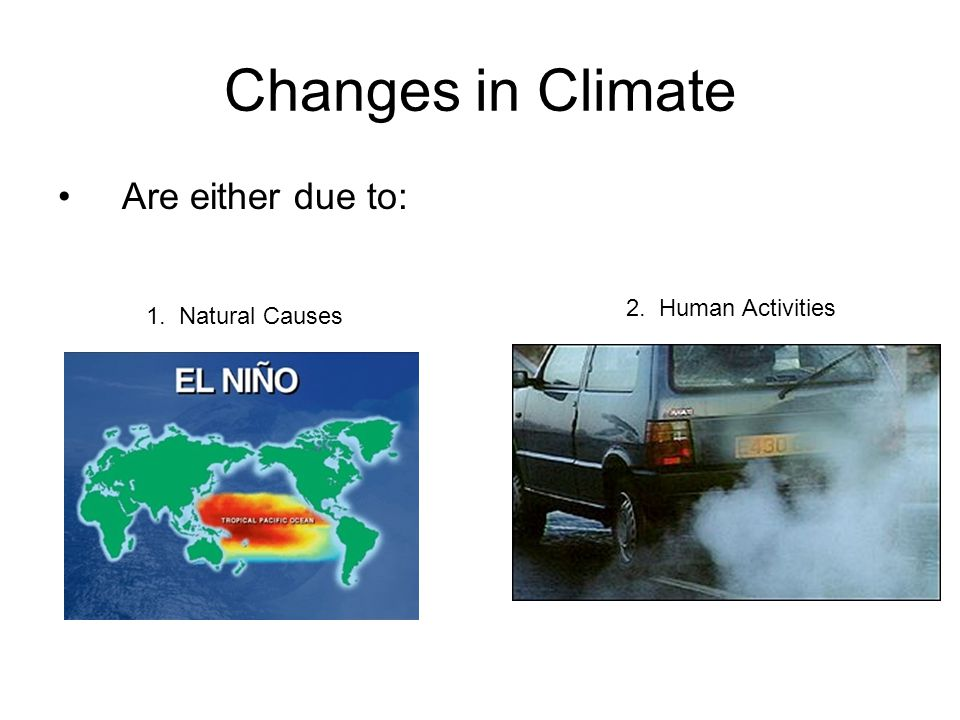 Changes in Climate Are either due to: 2. Human Activities