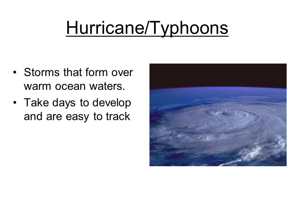 Hurricane/Typhoons Storms that form over warm ocean waters.
