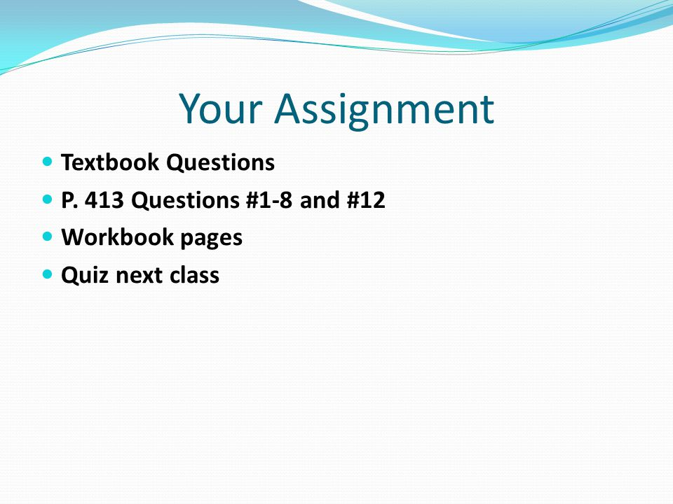 Your Assignment Textbook Questions P. 413 Questions #1-8 and #12