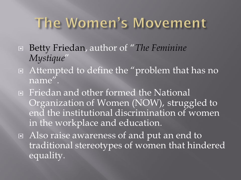 The Women's Movement Betty Friedan, author of The Feminine Mystique