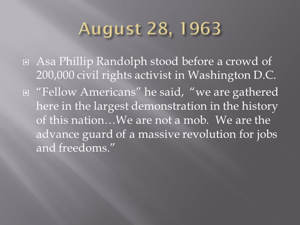 August 28, 1963 Asa Phillip Randolph stood before a crowd of 200,000 civil rights activist in Washington D.C.