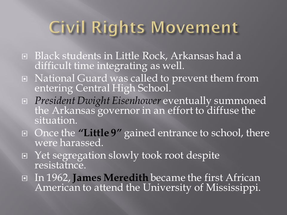 Civil Rights Movement Black students in Little Rock, Arkansas had a difficult time integrating as well.