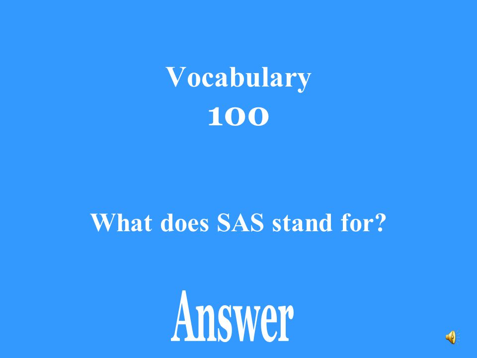 Vocabulary 100 What does SAS stand for Answer