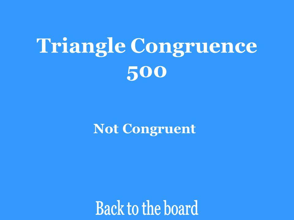 Triangle Congruence 500 Not Congruent