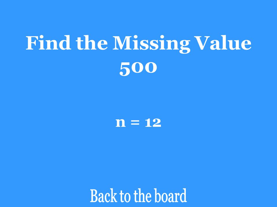 Find the Missing Value 500 n = 12 Back to the board