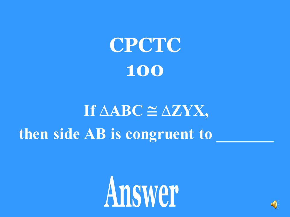 If ∆ABC  ∆ZYX, then side AB is congruent to _______