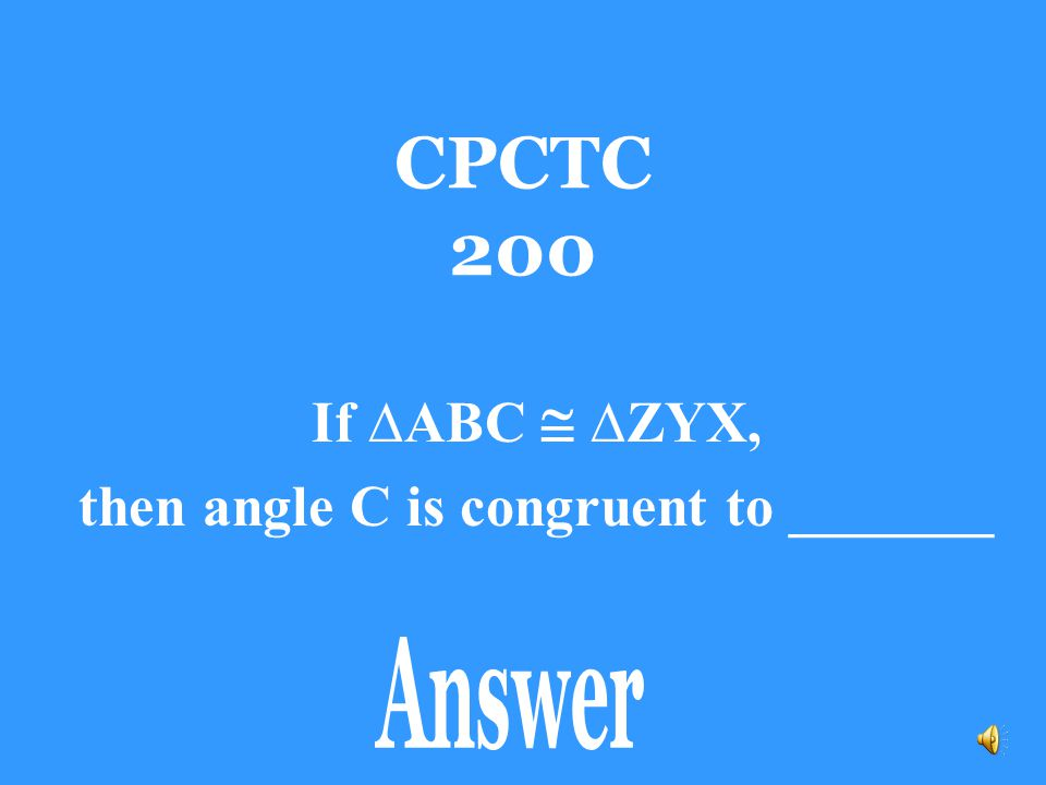 If ∆ABC  ∆ZYX, then angle C is congruent to _______