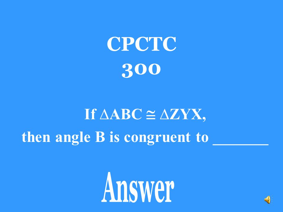 then angle B is congruent to _______
