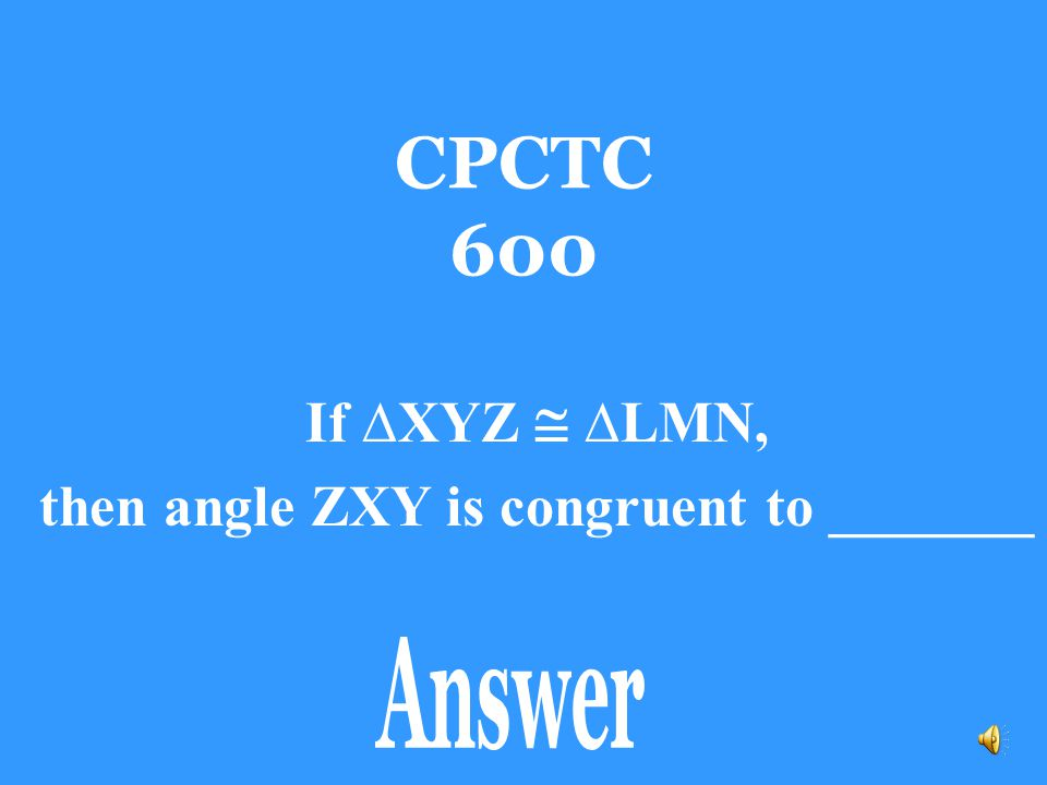 then angle ZXY is congruent to _______