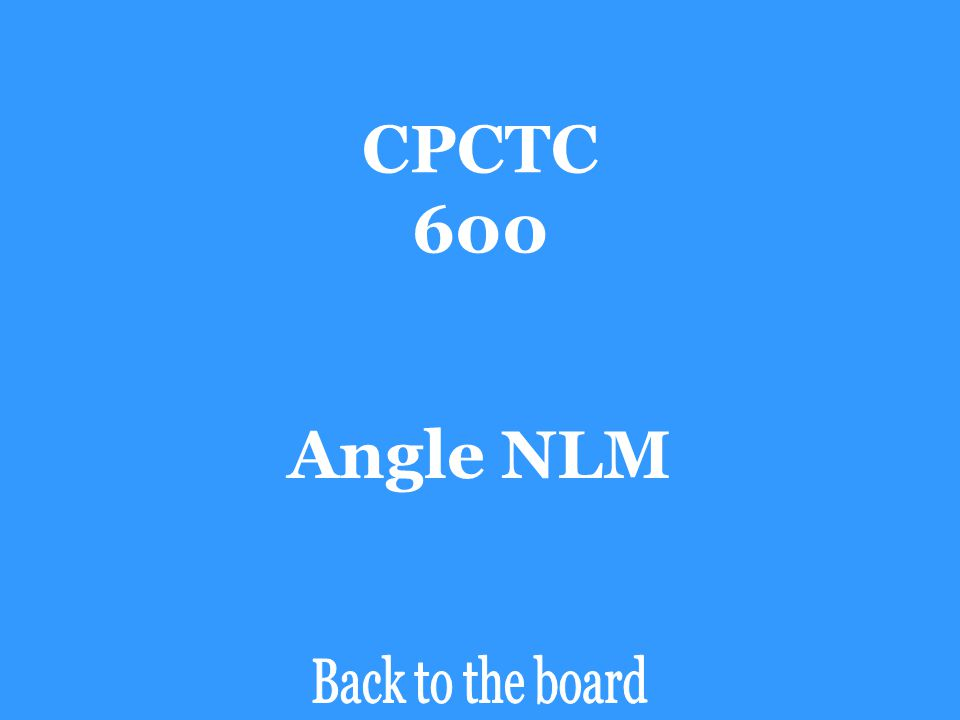 CPCTC 600 Angle NLM Back to the board