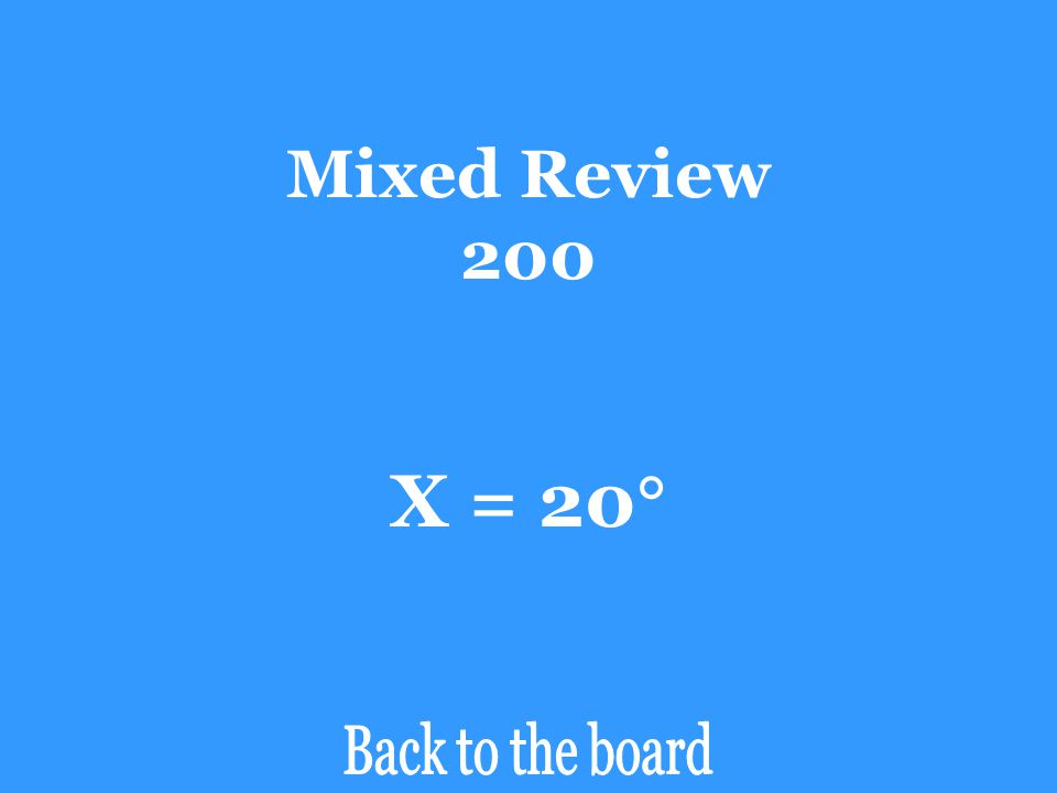 Mixed Review 200 X = 20 Back to the board