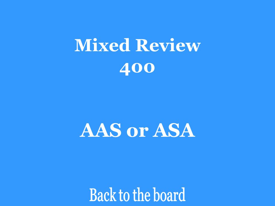 Mixed Review 400 AAS or ASA Back to the board