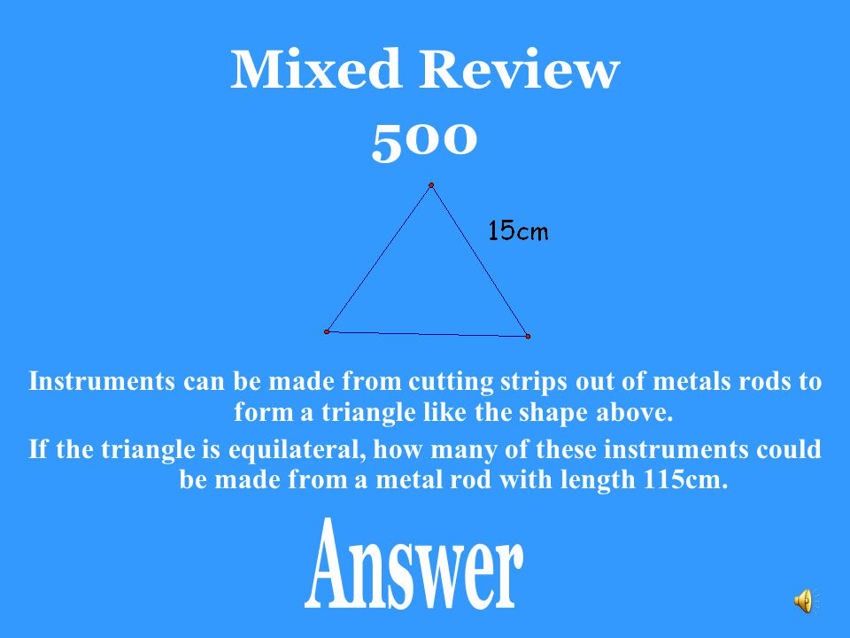 Mixed Review 500 Instruments can be made from cutting strips out of metals rods to form a triangle like the shape above.