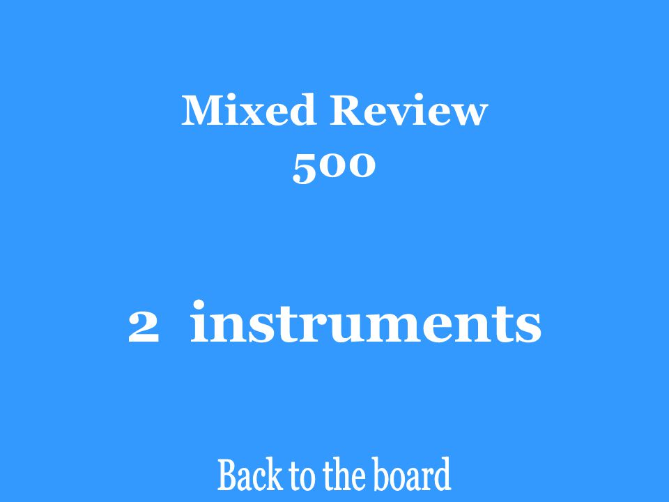 Mixed Review 500 2 instruments Back to the board