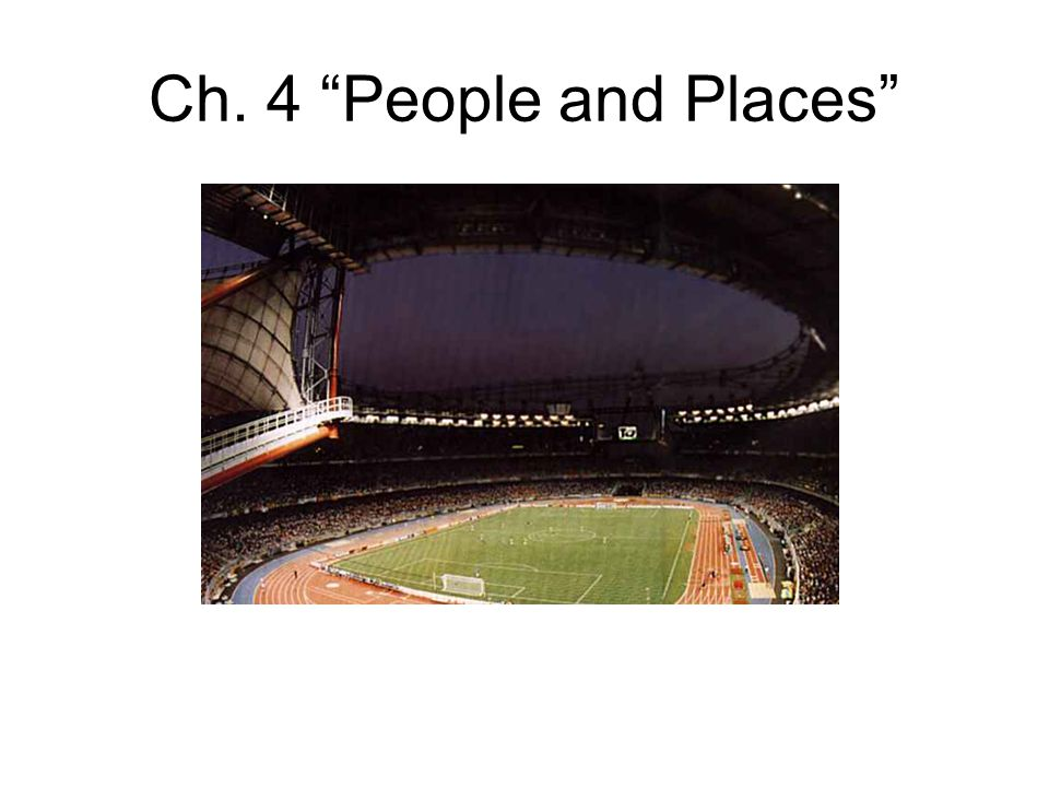 Ch. 4 People and Places
