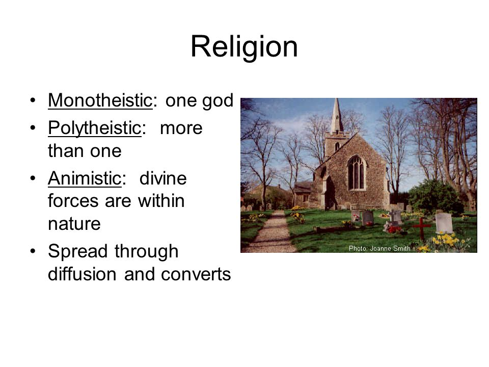 Religion Monotheistic: one god Polytheistic: more than one
