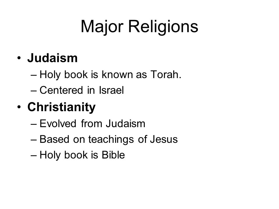 Major Religions Judaism Christianity Holy book is known as Torah.