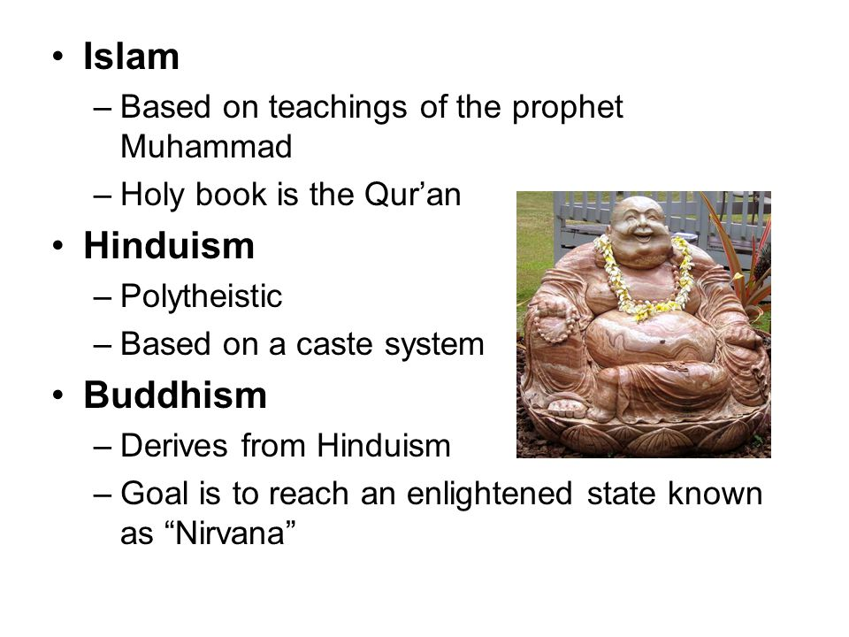Islam Hinduism Buddhism Based on teachings of the prophet Muhammad
