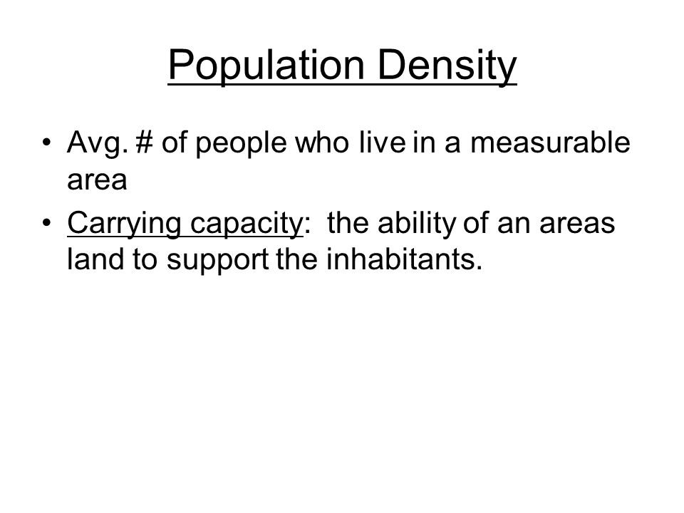 Population Density Avg. # of people who live in a measurable area