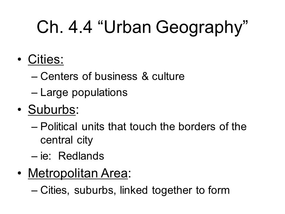Ch. 4.4 Urban Geography Cities: Suburbs: Metropolitan Area:
