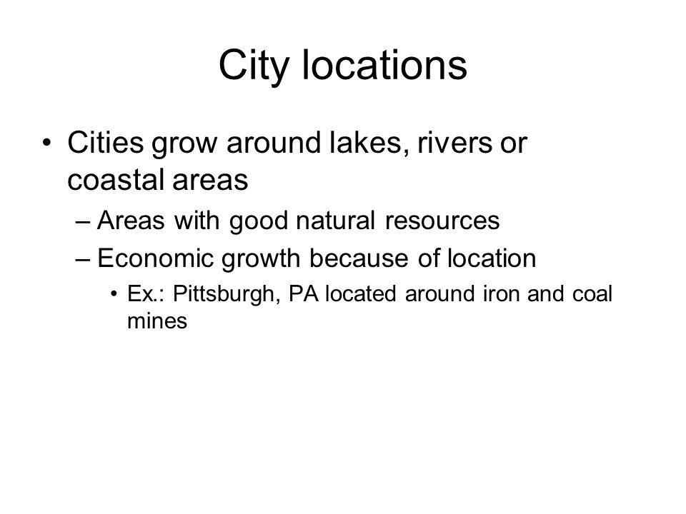 City locations Cities grow around lakes, rivers or coastal areas