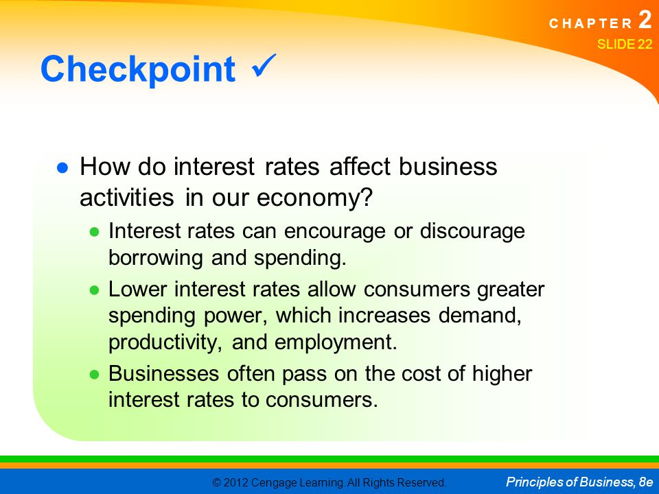 Checkpoint  How do interest rates affect business activities in our economy Interest rates can encourage or discourage borrowing and spending.