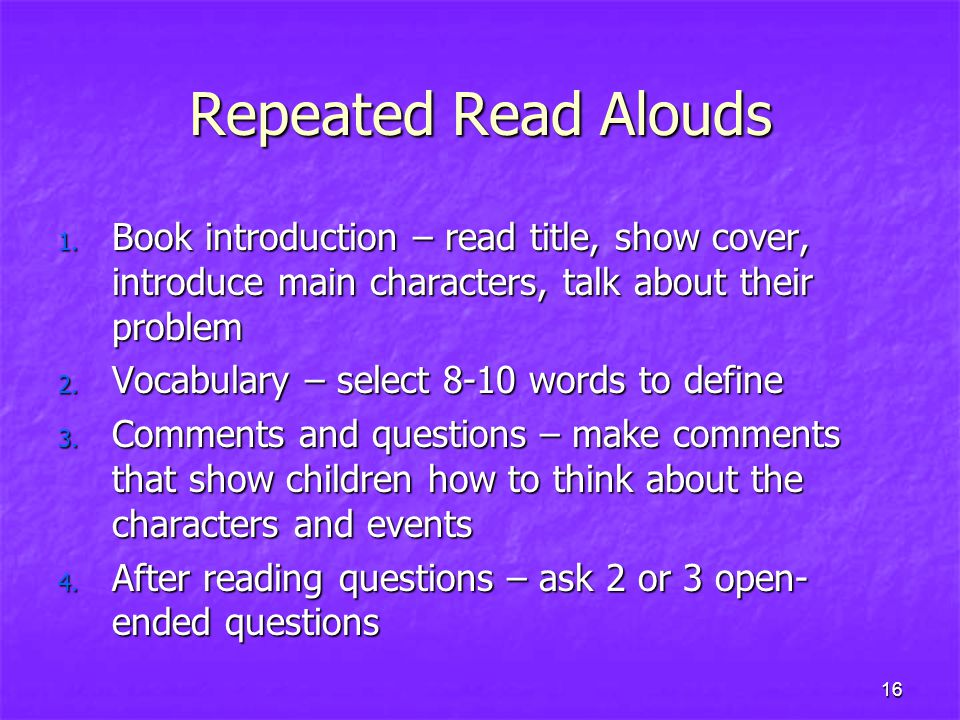 Repeated Read Alouds Book introduction – read title, show cover, introduce main characters, talk about their problem.
