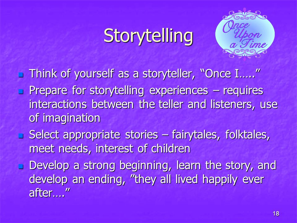 Storytelling Think of yourself as a storyteller, Once I…..