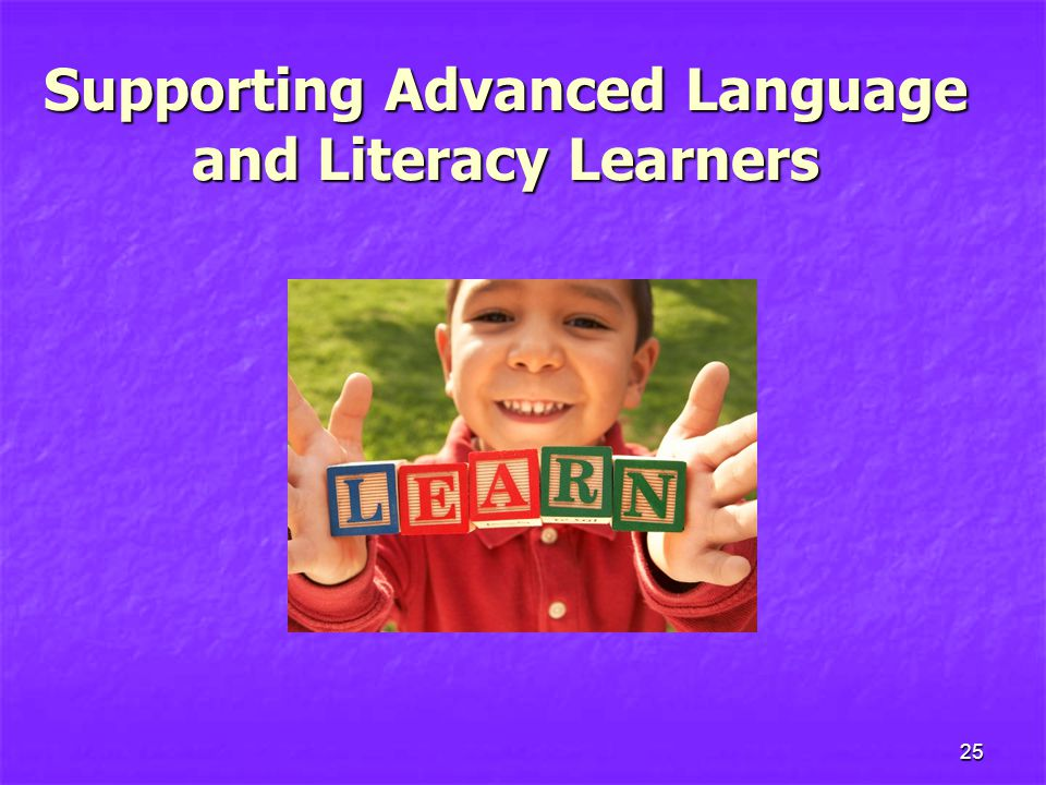 Supporting Advanced Language and Literacy Learners