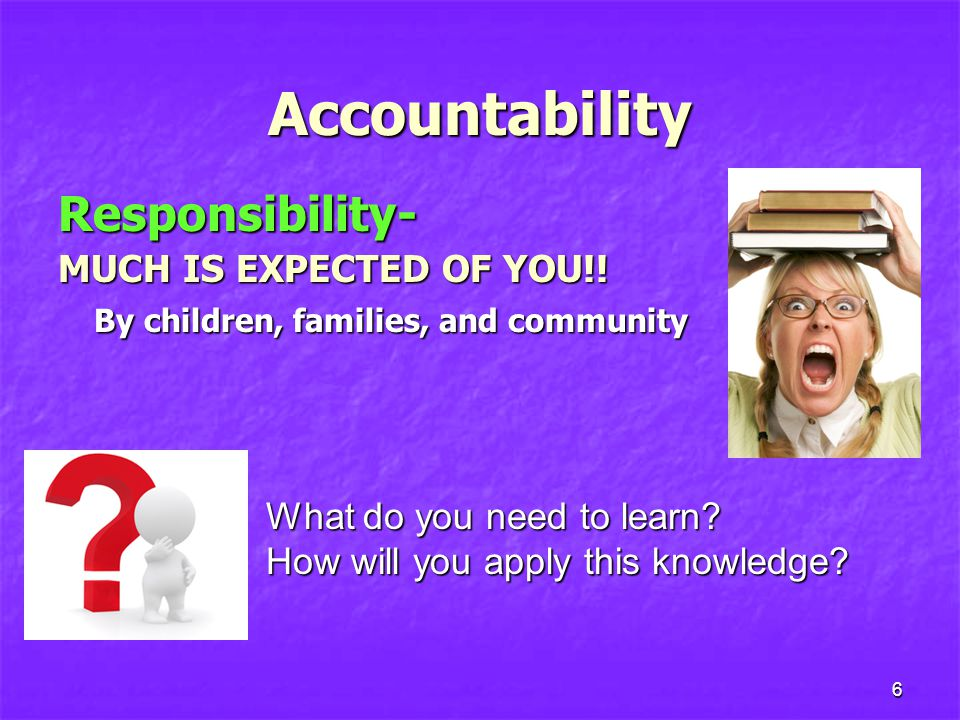Accountability Responsibility- MUCH IS EXPECTED OF YOU!!