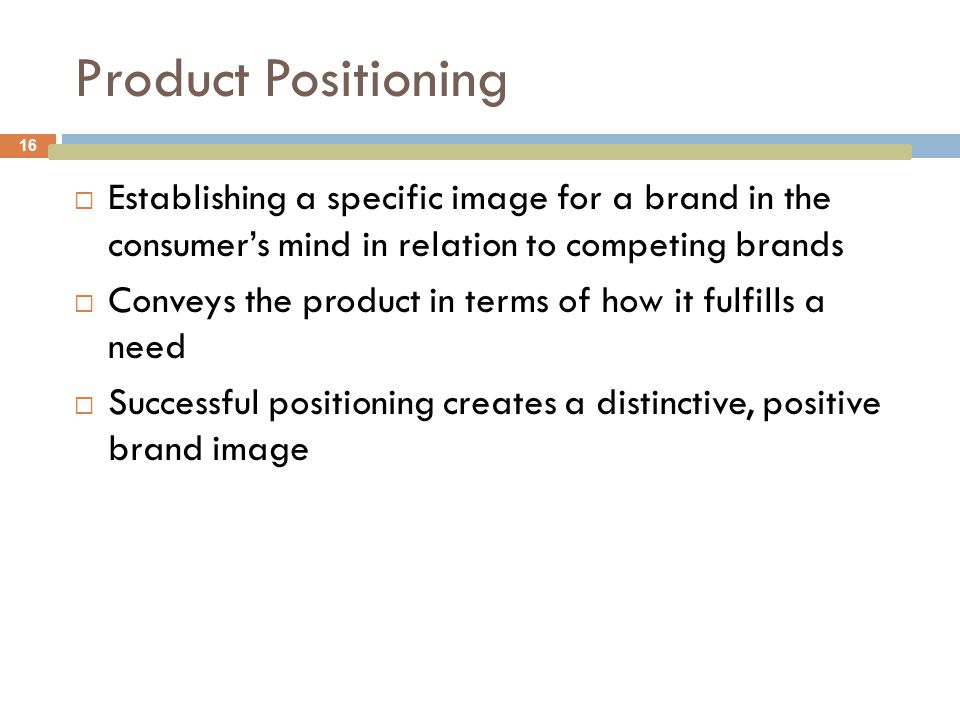 Product Positioning Establishing a specific image for a brand in the consumer's mind in relation to competing brands.