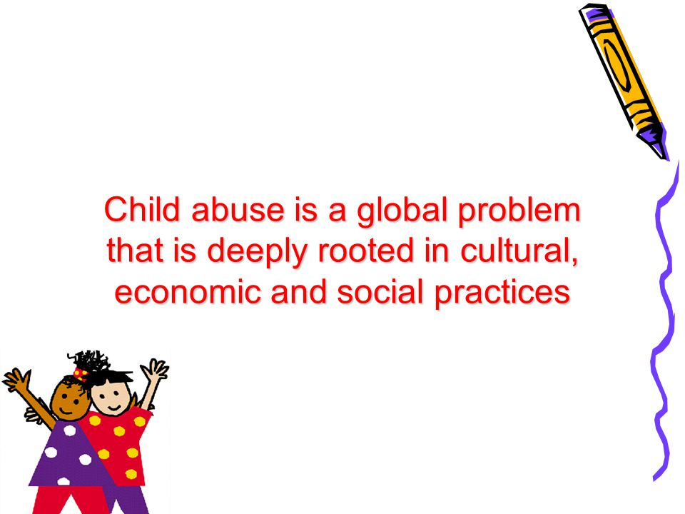 Child abuse is a global problem that is deeply rooted in cultural, economic and social practices