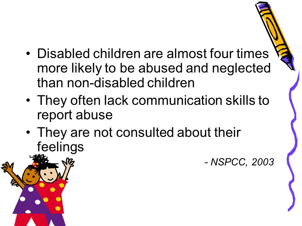 They often lack communication skills to report abuse