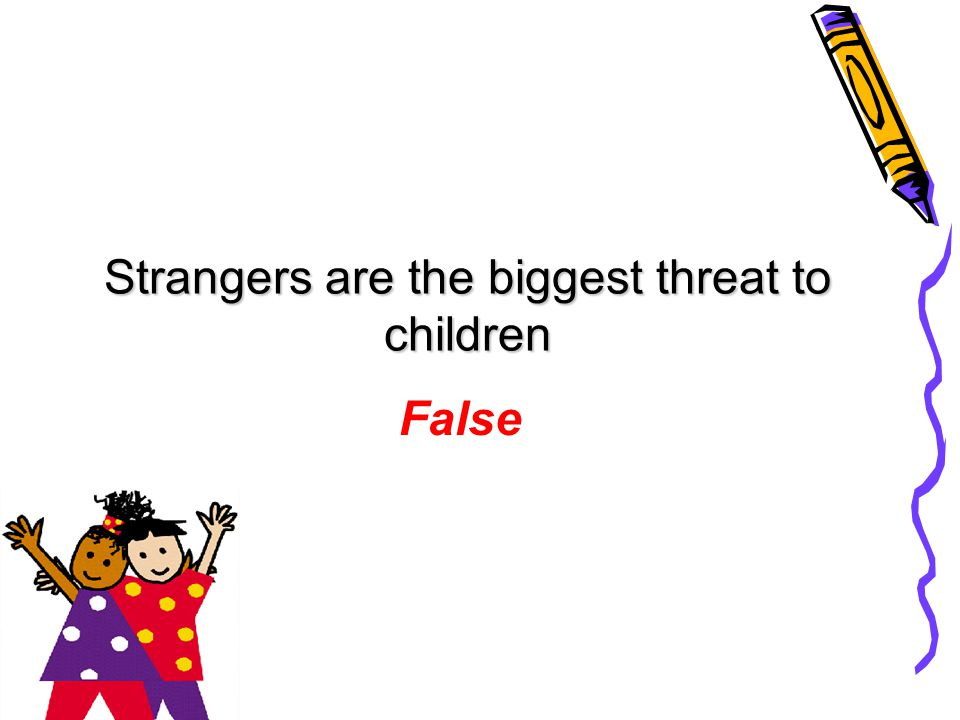 Strangers are the biggest threat to children