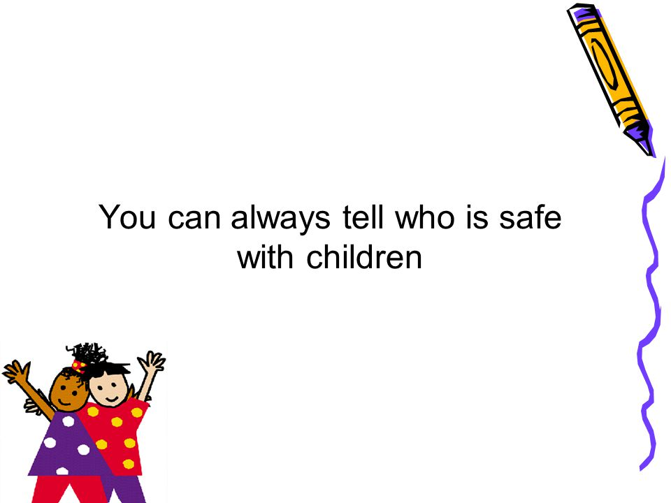 You can always tell who is safe with children