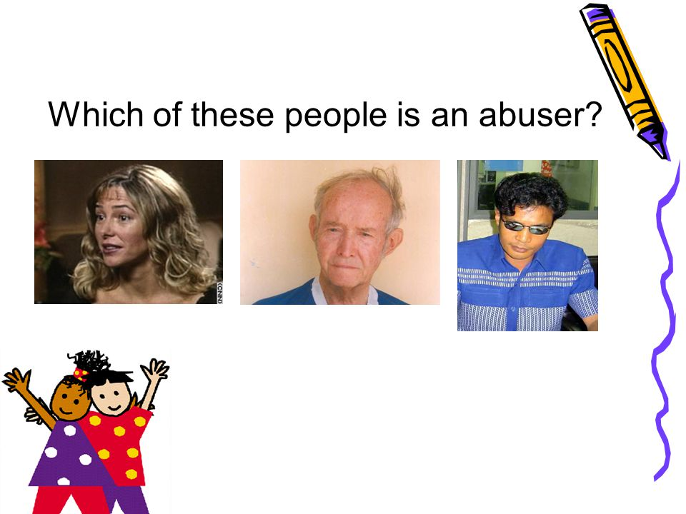 Which of these people is an abuser