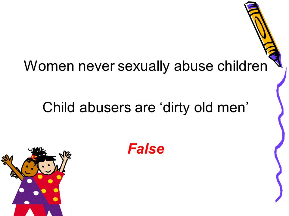 Women never sexually abuse children Child abusers are 'dirty old men'